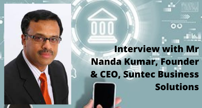 Interview with Mr Nanda Kumar, Founder & CEO, Suntec Business Solutions